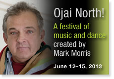 Ojai North! A festival of music and dance created by Mark Morris. June 12-15, 2013.
