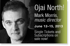 Ojai North! Mark Morris, music director. June 12-15, 2013.  Single Tickets on sale now