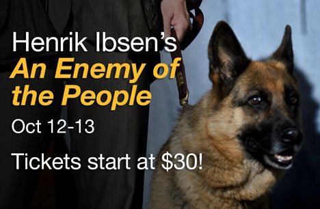 Ibsen's An Enemy of the People. Oct 12-13. Tickets start at $30