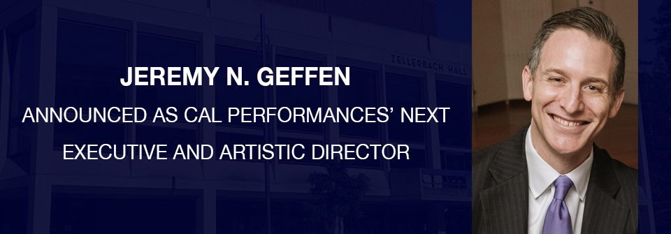 Jeremy N. Geffen named next Cal Performances' Executive and Artistic Director