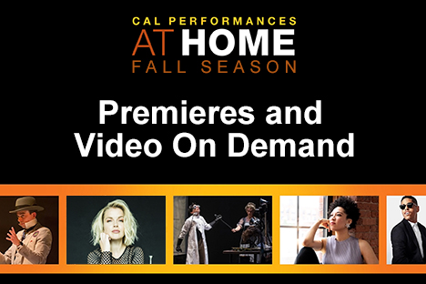 Cal Performances at Home Fall Season: Premieres and Video On Demand
