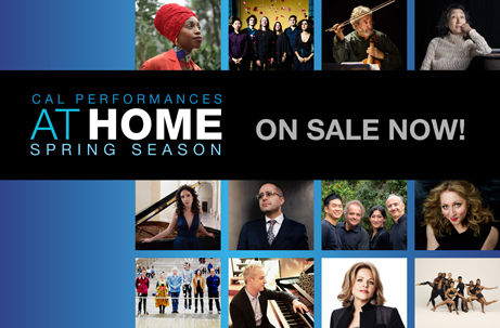 Cal Performances at Home Spring Season On Sale Now